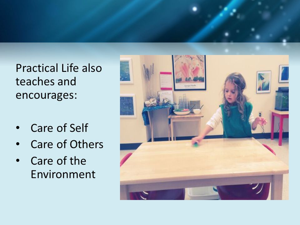 Practical Life also teaches and encourages: