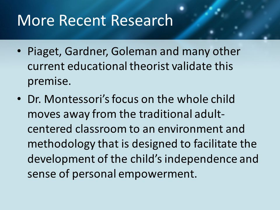 More Recent Research Piaget, Gardner, Goleman and many other current educational theorist validate this premise.