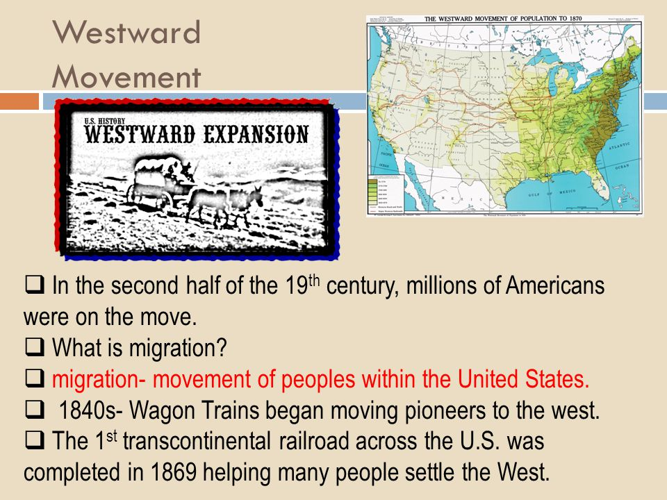 Westward Movement In the second half of the 19th century, millions of Americans were on the move. What is migration