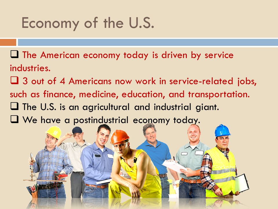 Economy of the U.S. The American economy today is driven by service industries.