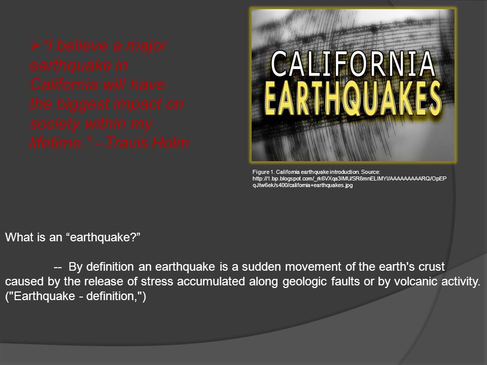 I believe a major earthquake in California will have the biggest impact on society within my lifetime. –Travis Holm