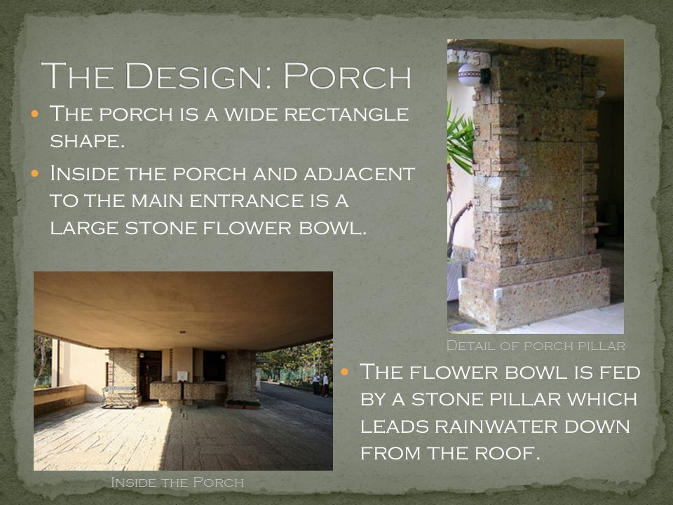 The Design: Porch The porch is a wide rectangle shape.