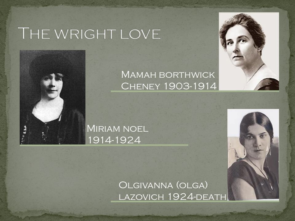 The wright love Mamah borthwick Cheney 1903-1914 Miriam noel 1914-1924