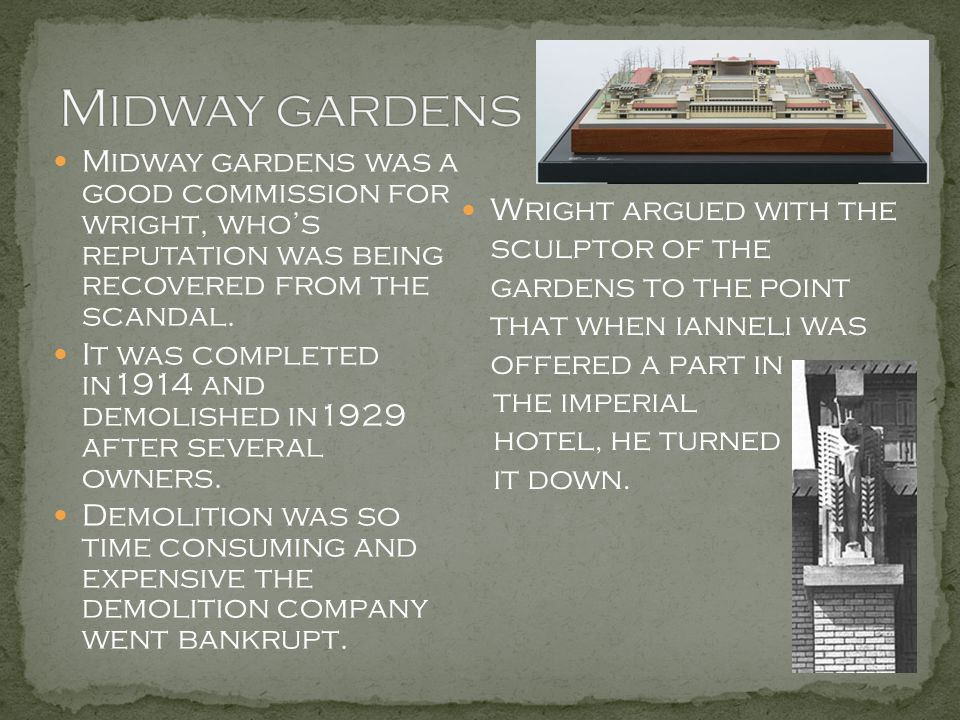 Midway gardens Midway gardens was a good commission for wright, who's reputation was being recovered from the scandal.