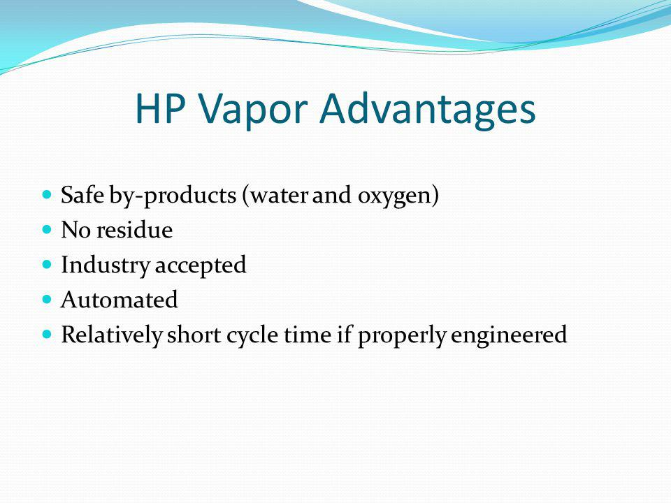 HP Vapor Advantages Safe by-products (water and oxygen) No residue