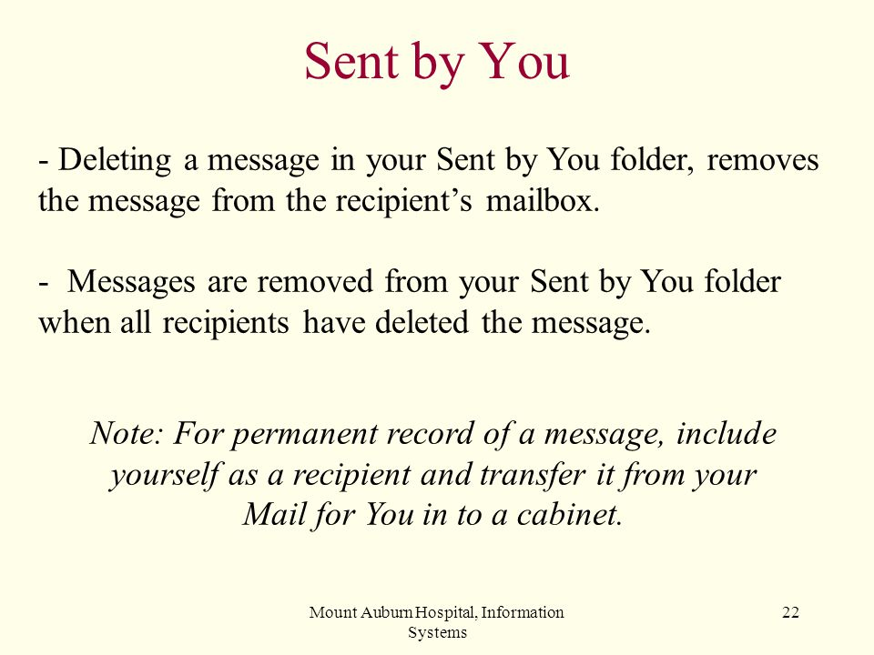 4/1/2017 Sent by You. Deleting a message in your Sent by You folder, removes the message from the recipient's mailbox.