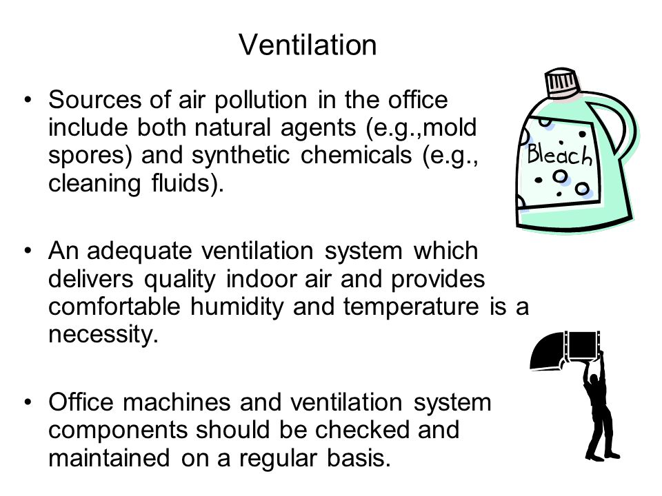 Ventilation Sources of air pollution in the office include both natural agents (e.g.,mold spores) and synthetic chemicals (e.g., cleaning fluids).