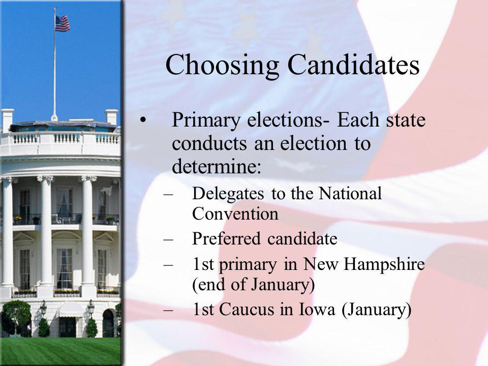 Choosing Candidates Primary elections- Each state conducts an election to determine: Delegates to the National Convention.