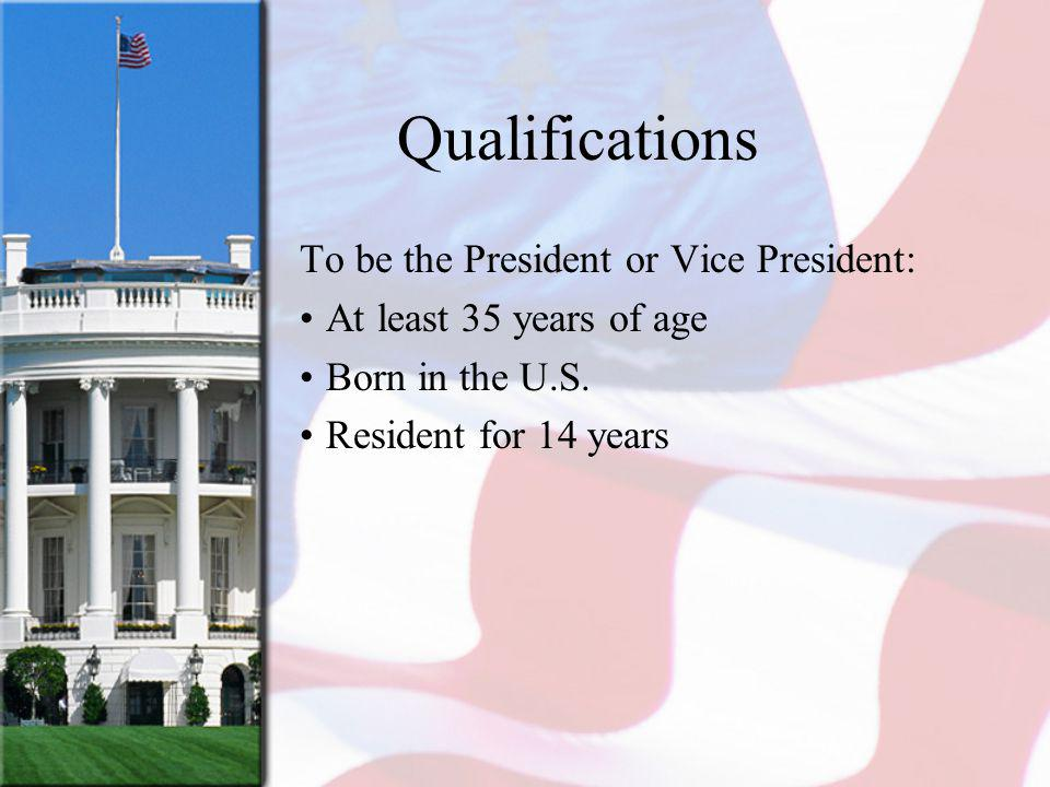 Qualifications To be the President or Vice President:
