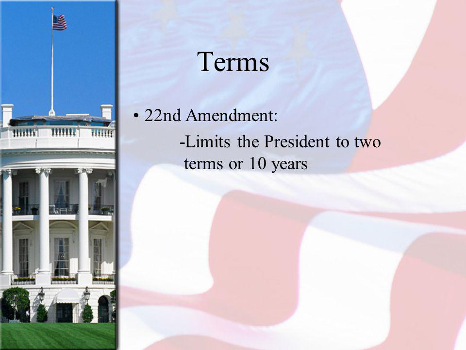 Terms 22nd Amendment: -Limits the President to two terms or 10 years