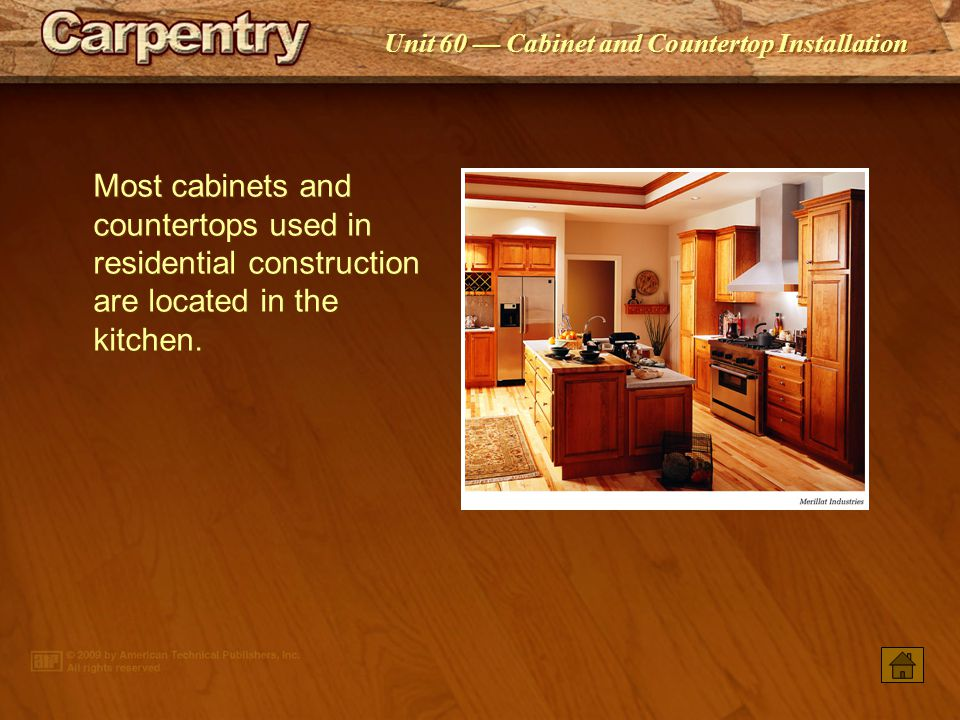 Most cabinets and countertops used in residential construction are located in the kitchen.