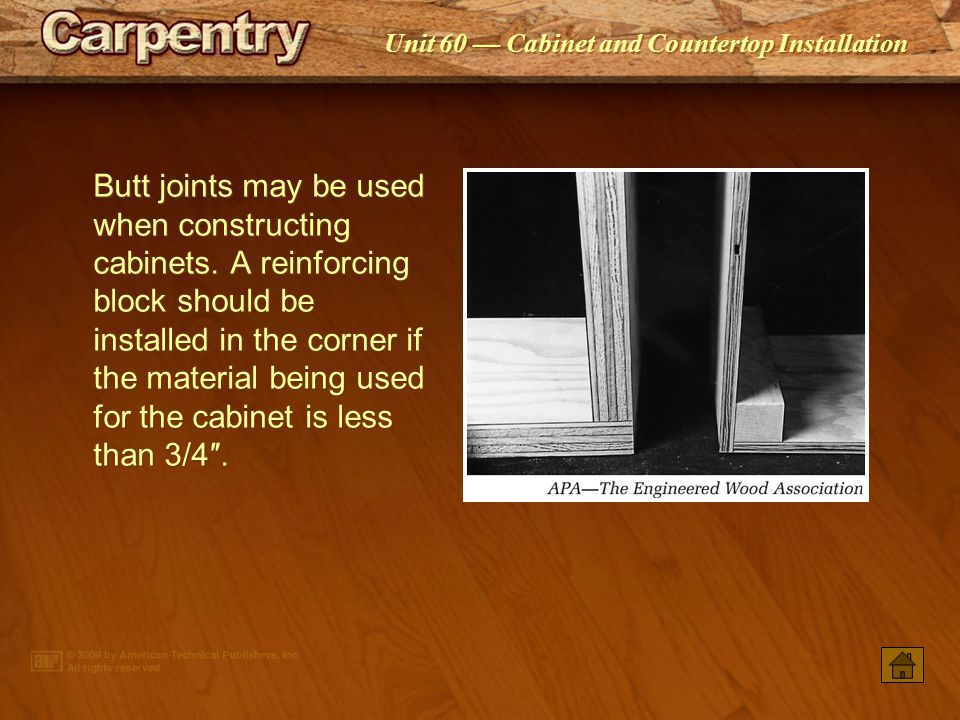 Butt joints may be used when constructing cabinets