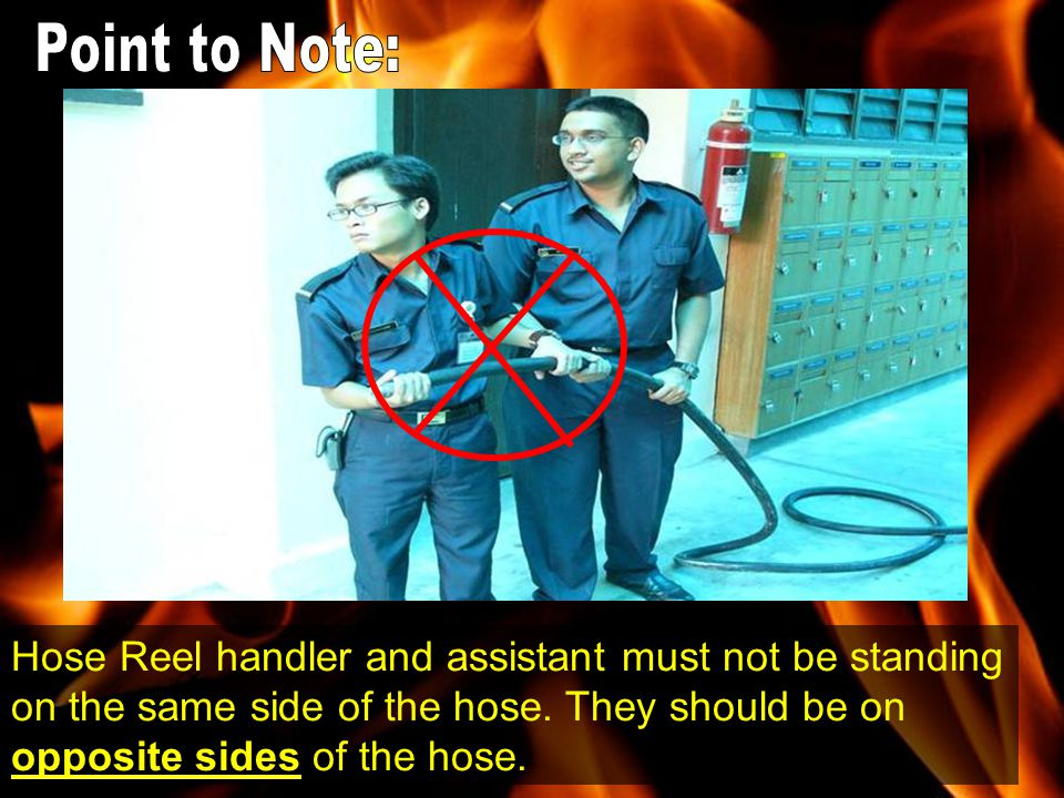 Point to Note: Hose Reel handler and assistant must not be standing on the same side of the hose.