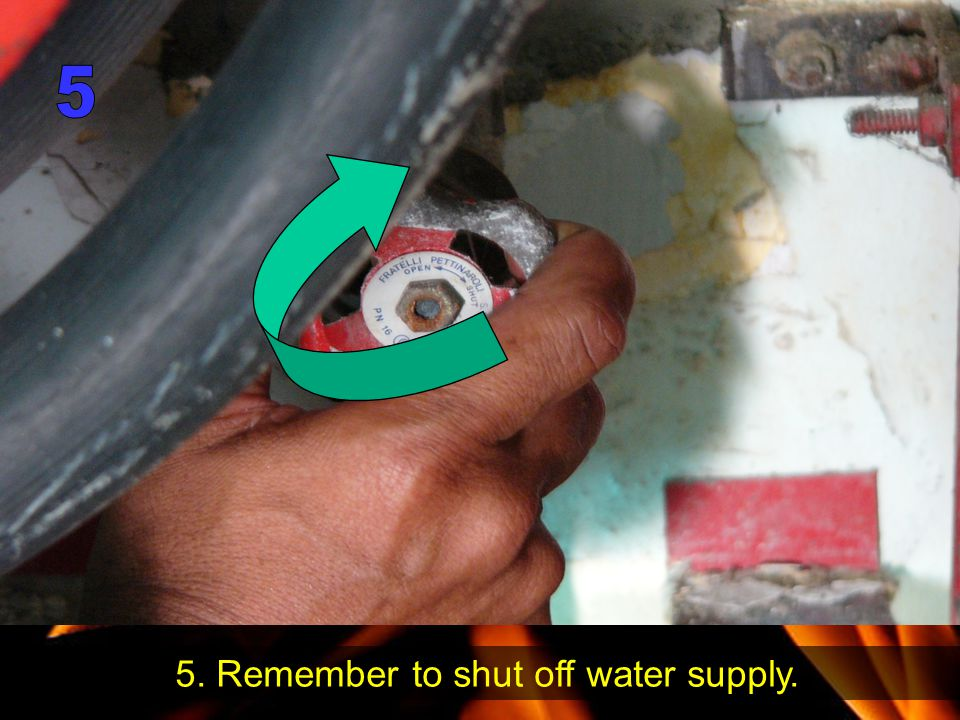 5. Remember to shut off water supply.