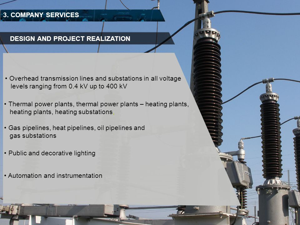 3. COMPANY SERVICES DESIGN AND PROJECT REALIZATION. Overhead transmission lines and substations in all voltage.