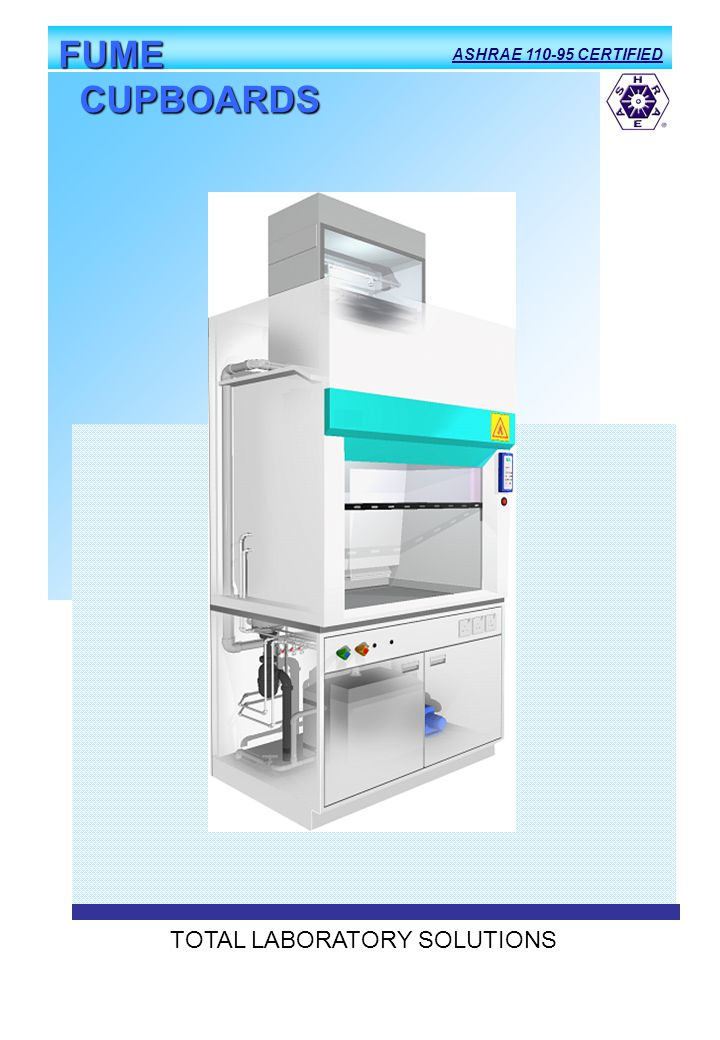 FUME CUPBOARDS ASHRAE 110-95 CERTIFIED TOTAL LABORATORY SOLUTIONS