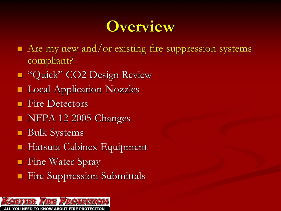 Overview Are my new and/or existing fire suppression systems compliant Quick CO2 Design Review.