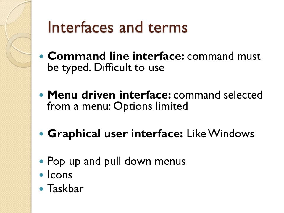 Interfaces and terms Command line interface: command must be typed. Difficult to use.