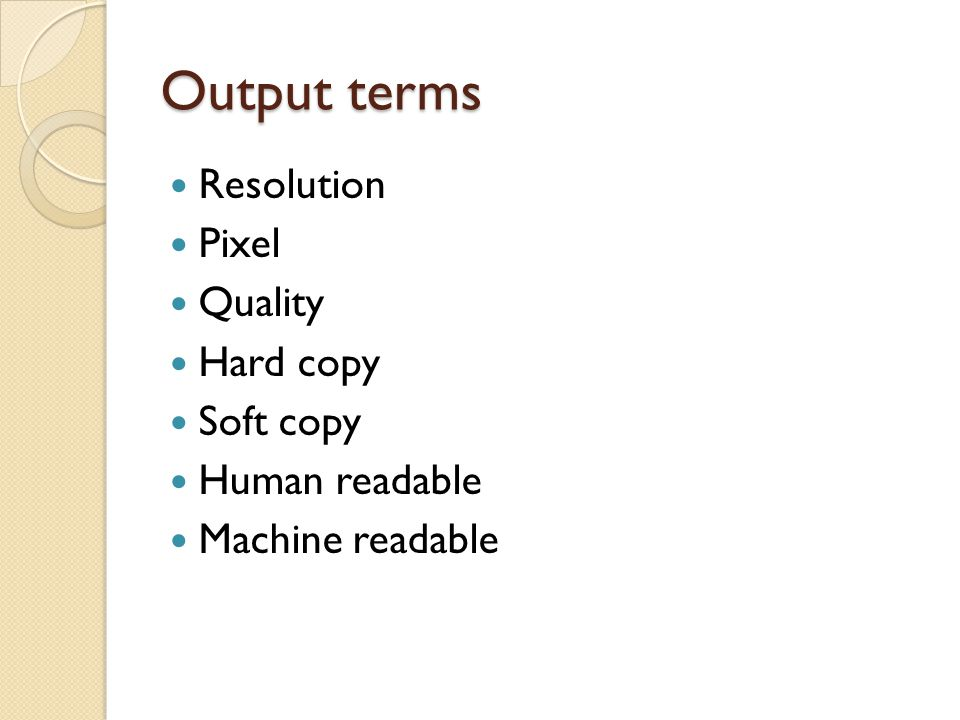 Output terms Resolution Pixel Quality Hard copy Soft copy
