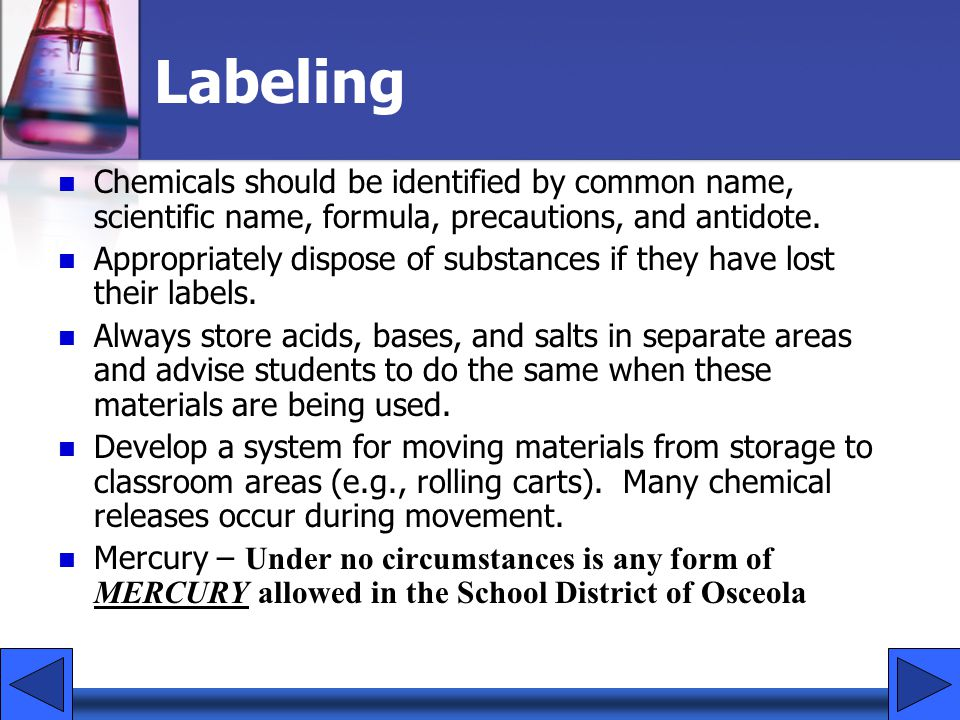 Labeling Chemicals should be identified by common name, scientific name, formula, precautions, and antidote.