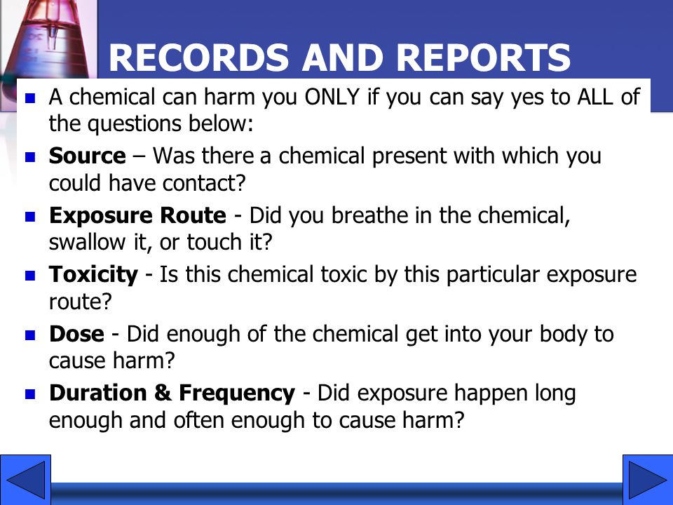 RECORDS AND REPORTS A chemical can harm you ONLY if you can say yes to ALL of the questions below: