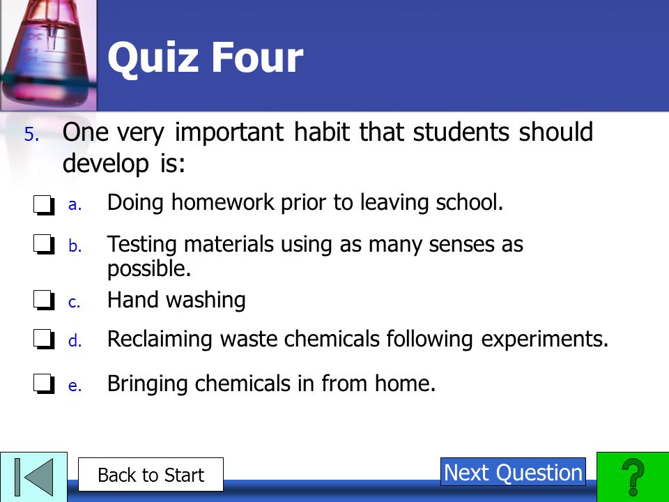 Quiz Four One very important habit that students should develop is:
