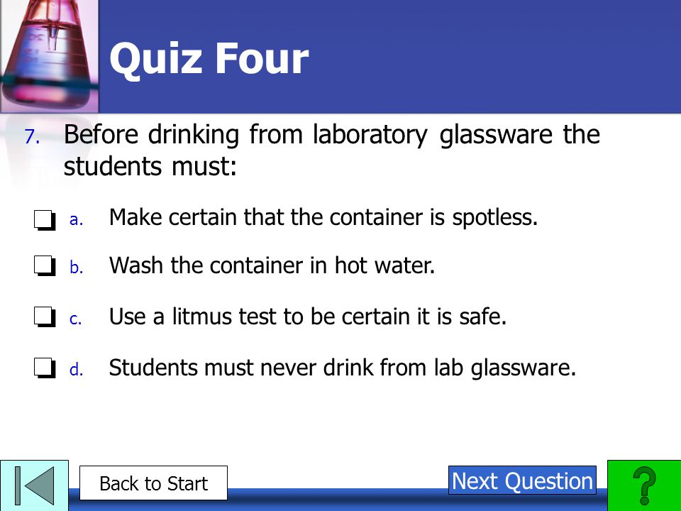 Quiz Four Before drinking from laboratory glassware the students must: