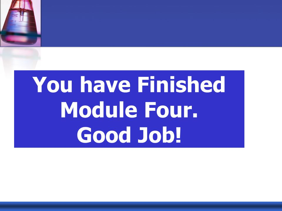 You have Finished Module Four. Good Job!