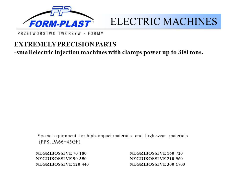 ELECTRIC MACHINES EXTREMELY PRECISION PARTS -small electric injection machines with clamps power up to 300 tons.