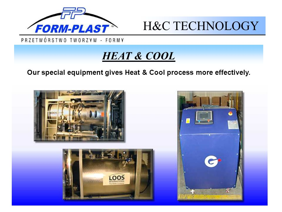 Our special equipment gives Heat & Cool process more effectively.
