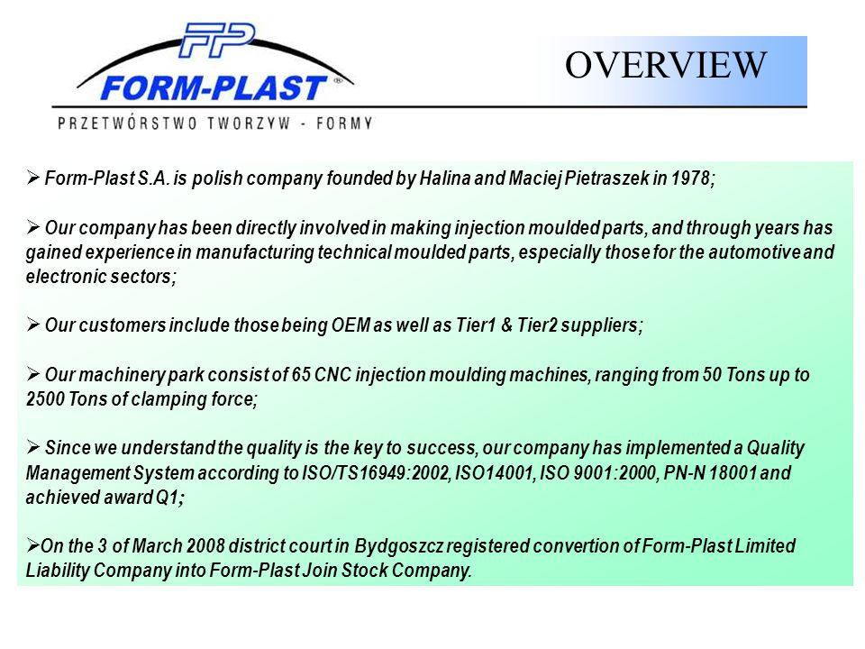 OVERVIEW Form-Plast S.A. is polish company founded by Halina and Maciej Pietraszek in 1978;