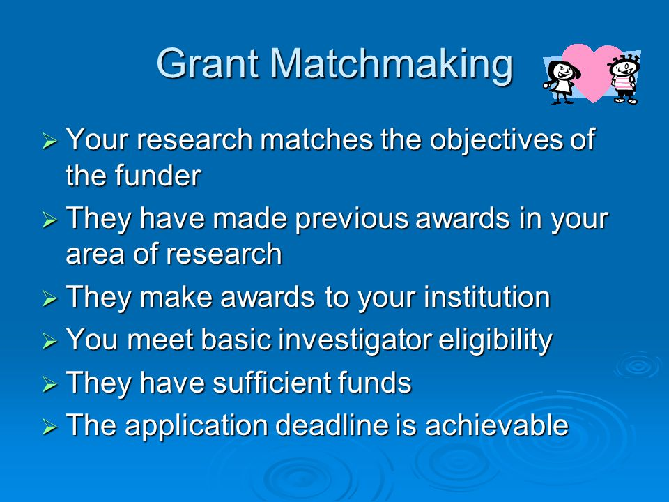 Grant Matchmaking Your research matches the objectives of the funder