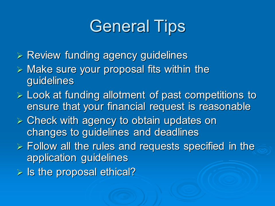 General Tips Review funding agency guidelines