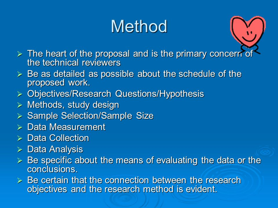 Method The heart of the proposal and is the primary concern of the technical reviewers.