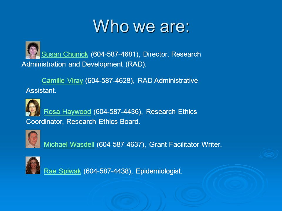 Who we are: Susan Chunick (604-587-4681), Director, Research Administration and Development (RAD).