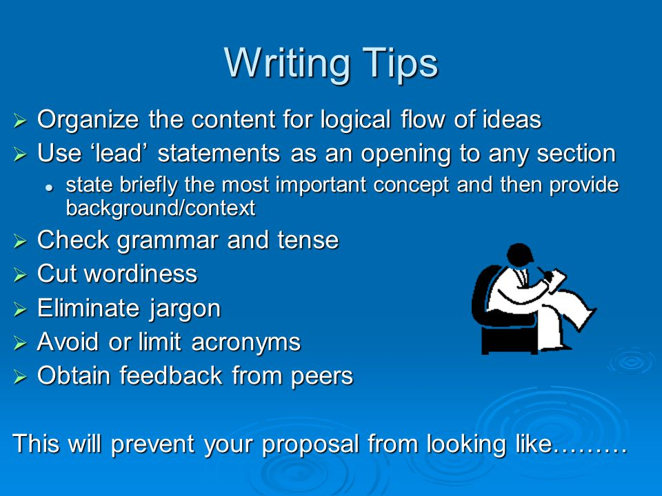 Writing Tips Organize the content for logical flow of ideas