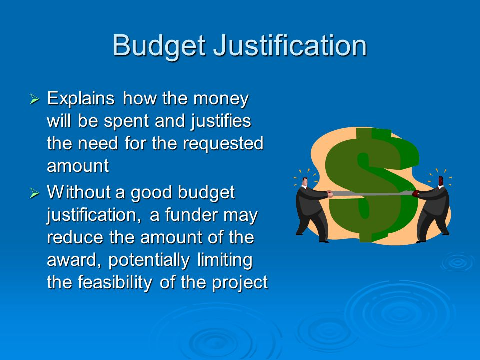 Budget Justification Explains how the money will be spent and justifies the need for the requested amount.
