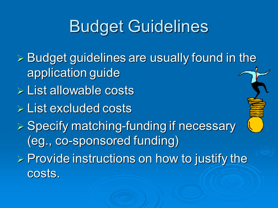 Budget Guidelines Budget guidelines are usually found in the application guide. List allowable costs.
