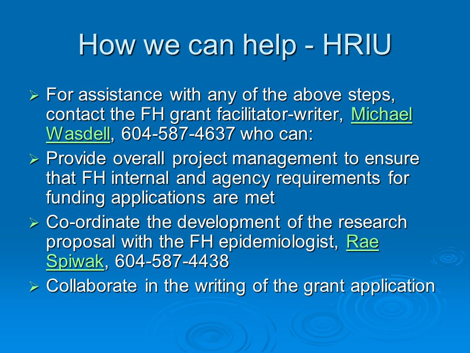 How we can help - HRIU For assistance with any of the above steps, contact the FH grant facilitator-writer, Michael Wasdell, 604-587-4637 who can: