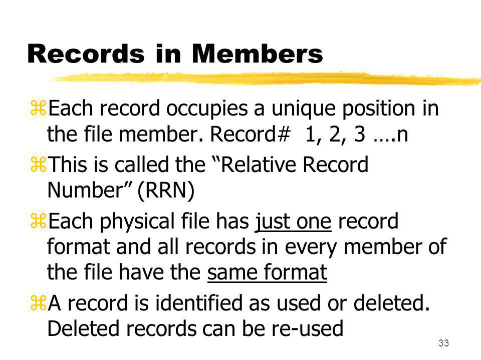 Records in Members Each record occupies a unique position in the file member. Record# 1, 2, 3 ….n.