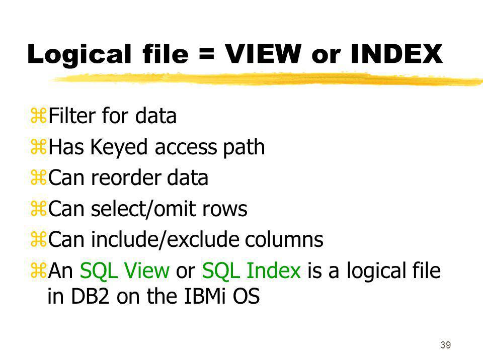 Logical file = VIEW or INDEX