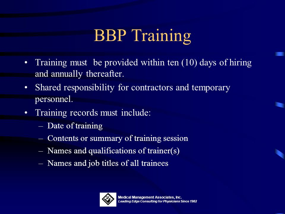BBP Training Training must be provided within ten (10) days of hiring and annually thereafter.