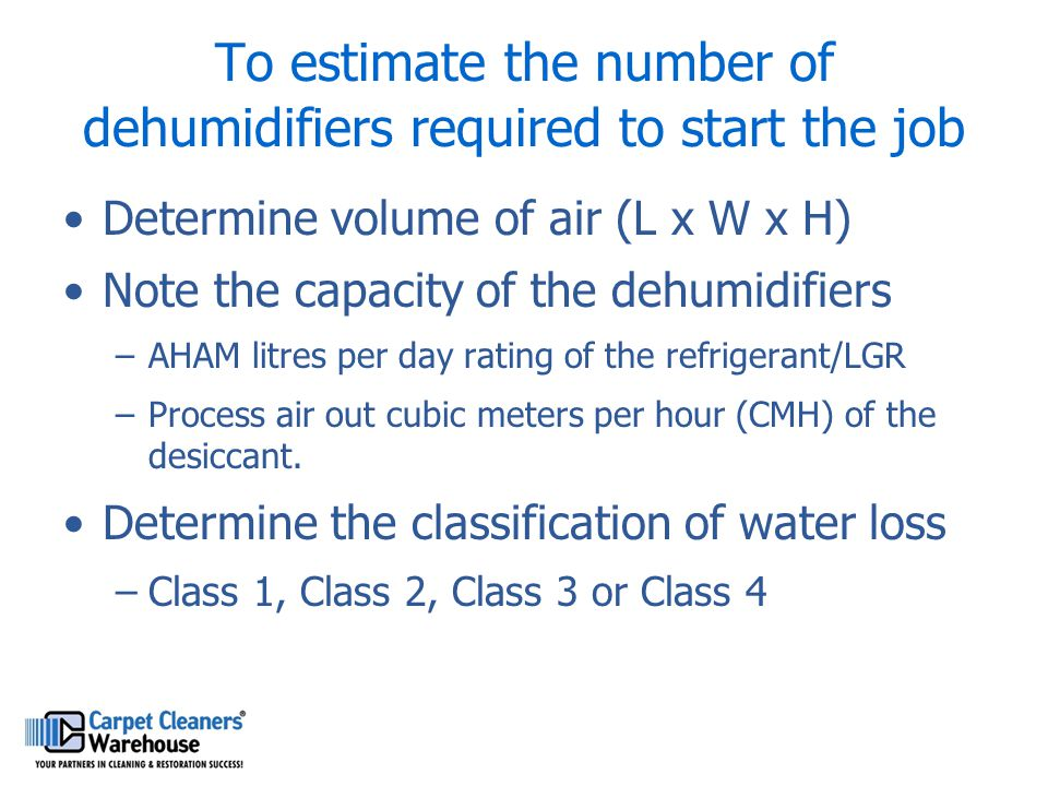 To estimate the number of dehumidifiers required to start the job