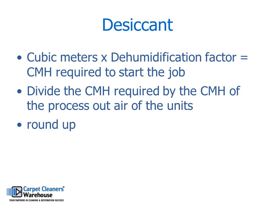 Desiccant Cubic meters x Dehumidification factor = CMH required to start the job.
