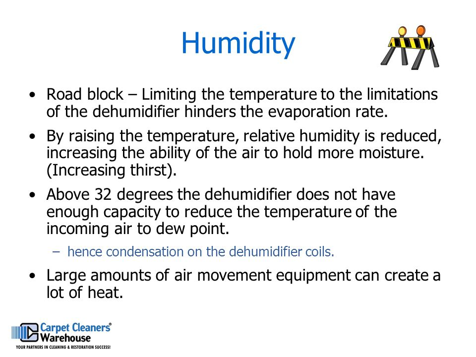 Humidity Road block – Limiting the temperature to the limitations of the dehumidifier hinders the evaporation rate.