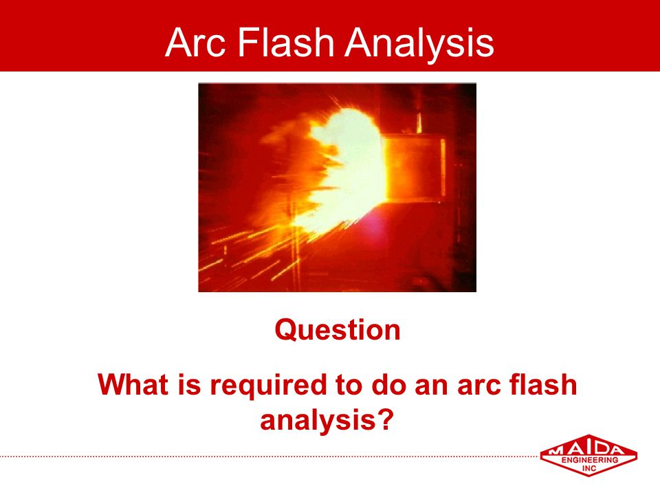 What is required to do an arc flash analysis