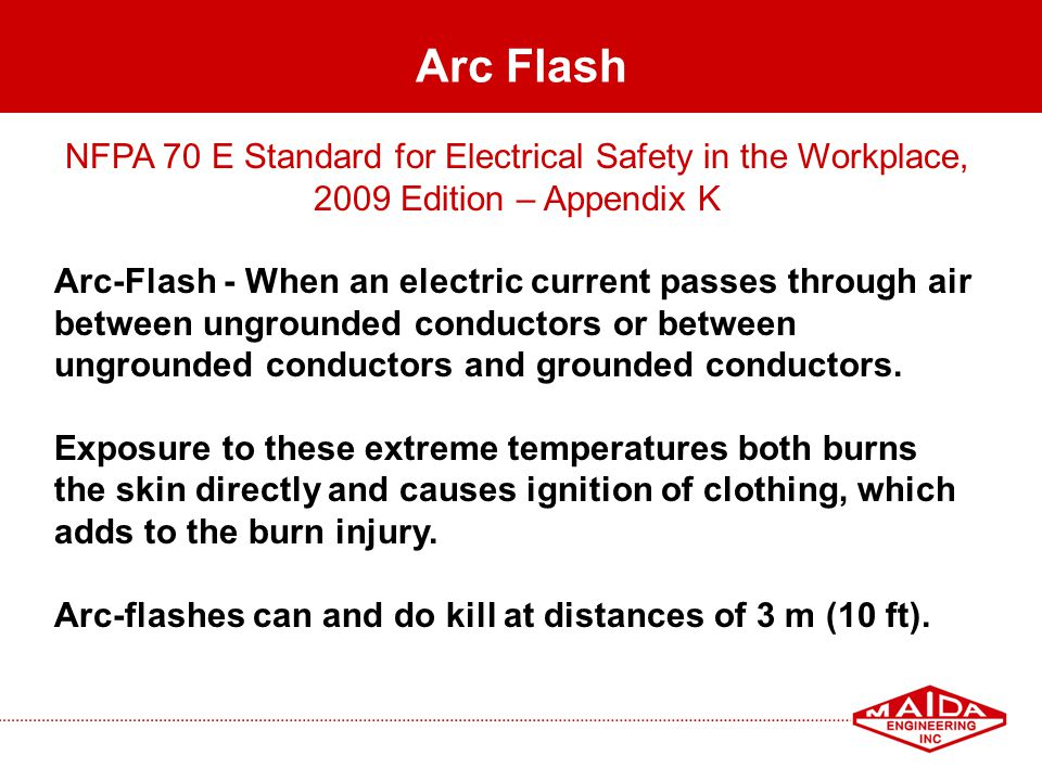 Arc Flash NFPA 70 E Standard for Electrical Safety in the Workplace, 2009 Edition – Appendix K.