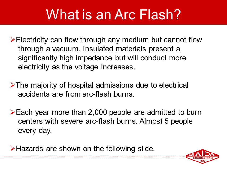 What is an Arc Flash Electricity can flow through any medium but cannot flow. through a vacuum. Insulated materials present a.