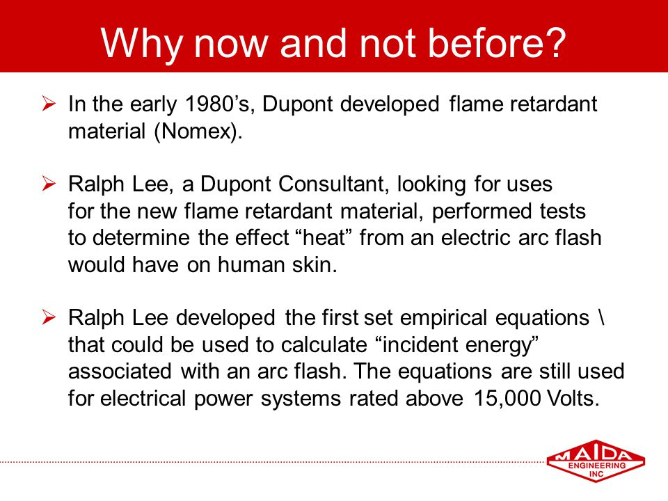 Why now and not before In the early 1980's, Dupont developed flame retardant. material (Nomex). Ralph Lee, a Dupont Consultant, looking for uses.