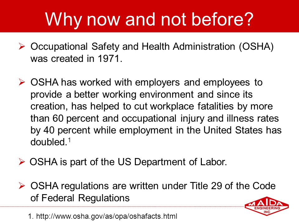 Why now and not before Occupational Safety and Health Administration (OSHA) was created in 1971. OSHA has worked with employers and employees to.